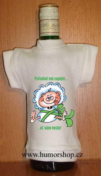 Tričko na flašku pořádně mě zapijte.. Divja.cz