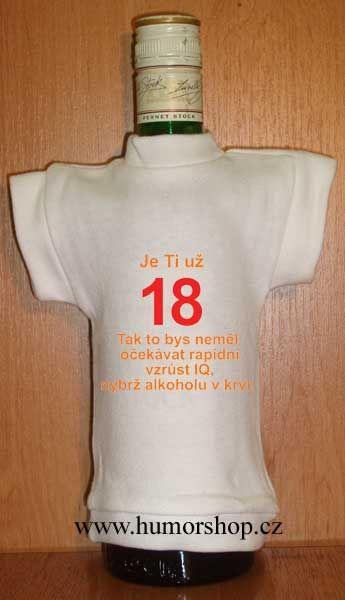 Tričko na flašku je ti už 18.. Divja.cz