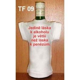 Tričko na flašku jedině láska k alkoholu.. Divja.cz