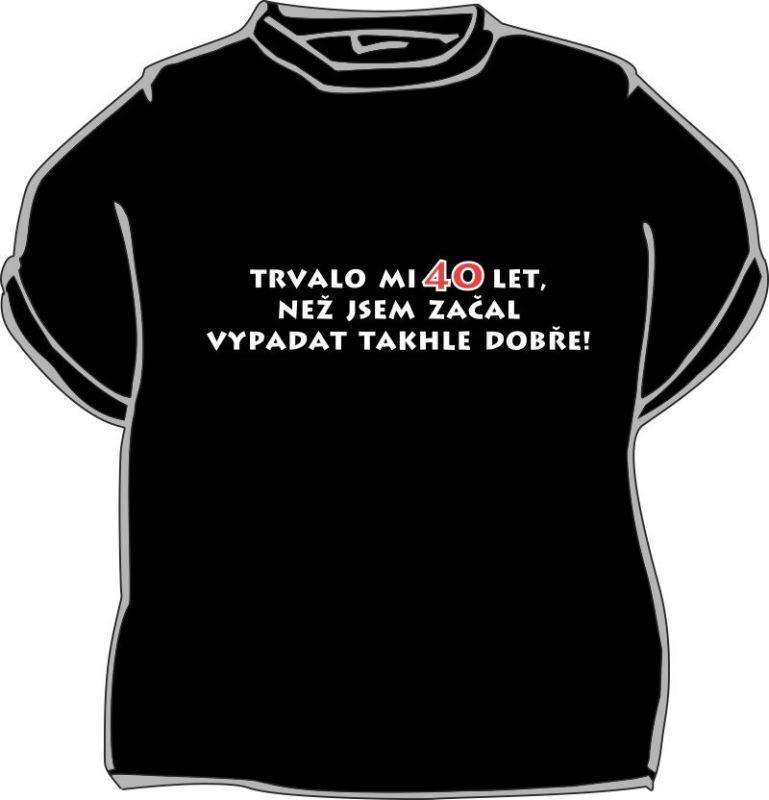 Tričko - Trvalo mi 40 let, než jsem začal vypadat.. - XL (18-E) Divja.cz