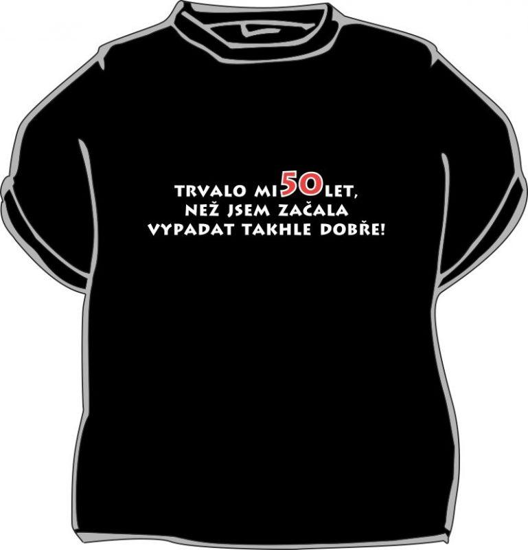 Tričko - Trvalo mi 50 let, než jsem začala vypadat - M (18-E) Divja.cz